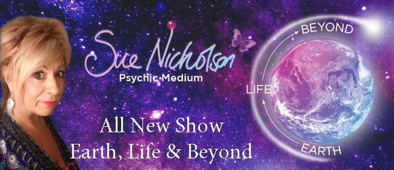 Sue Nicholson – Earth, Life and Beyond, Friday 16 March 7-9.30pm