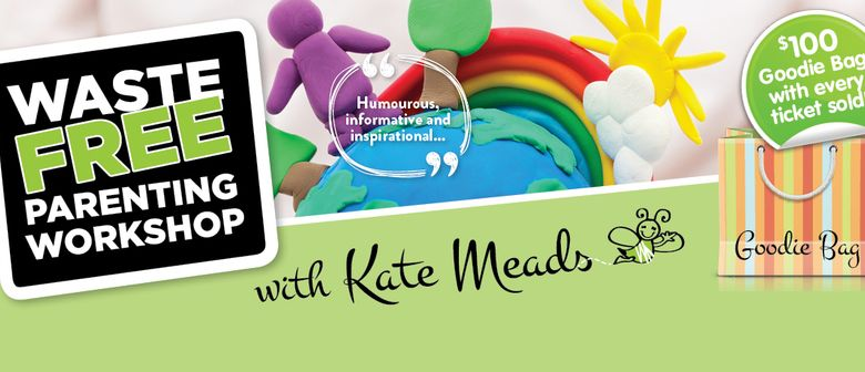 Waste Free Parenting Workshop – With Kate Meads Tuesday 25 September 9:30am – 12:00pm